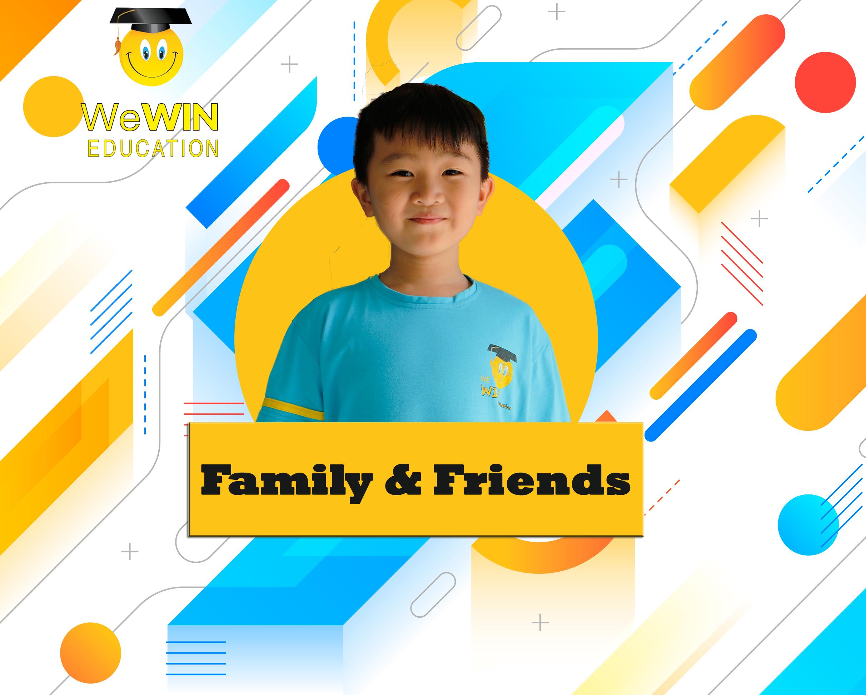 FAMILY & FRIENDS ( 6 – 11 TUỔI )